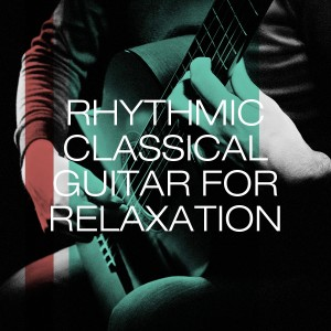 Chinese Classical Troupe Of Beijing的專輯Rhythmic Classical Guitar for Relaxation
