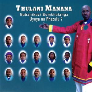 Album Nabanikazi Bomkhalanga Uyoya Na Phezulu? from Thulani Manana