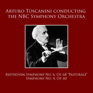 "NBC Symphony Orchestra的專輯Arturo Toscanini conducting the NBC Symphony Orchestra: Beethoven Symphony No. 6, Op. 68 ""Pastorale"" / Symphony No. 4, Op. 60"