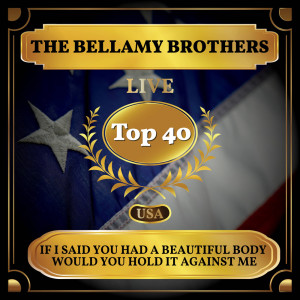 Album If I Said You Had a Beautiful Body Would You Hold it Against Me from The Bellamy Brothers