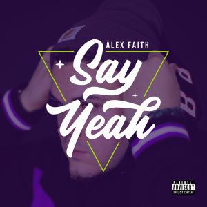 Album Say Yeah from Alex Faith
