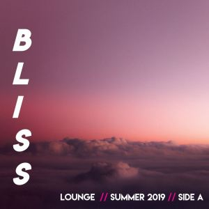 Album B-L-I-S-S // Lounge // Summer 2019 // Side A from Various Artists