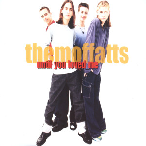 Until You Loved Me 2003 The Moffatts