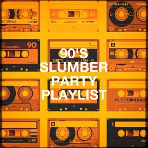 90's Slumber Party Playlist
