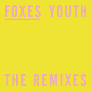 Listen to Youth (Le Youth Remix) song with lyrics from Foxes