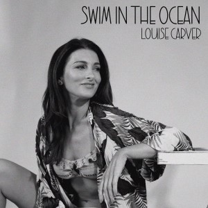 Listen to Swim In The Ocean song with lyrics from Louise Carver