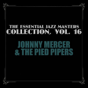 Album The Essential Jazz Masters Collection, Vol. 16 from Johnny Mercer & The Pied Pipers