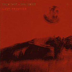 Album Last Frontier from Hugo Race & The True Spirit