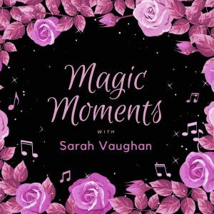 Sarah Vaughan的專輯Magic Moments with Sarah Vaughan