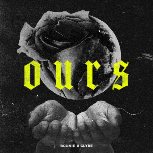 Album OURS from BONNIE X CLYDE