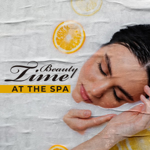 Album Beauty Time at the Spa – Self Care Routine, Massage and Relaxation from Bath Spa Relaxing Music Zone