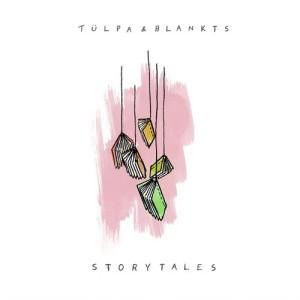 Album Storytales (Explicit) from Tülpa & BLANKTS
