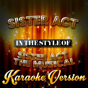 Karaoke - Ameritz的專輯Sister Act (In the Style of Sister Act the Musical) [Karaoke Version] - Single