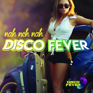 Album Nah Neh Nah from Disco Fever