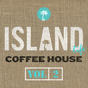 Island Life Coffee House 2017 Various Artists; Various Artists