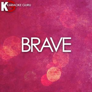 收聽Karaoke Guru的Brave (Originally by Sara Bareilles) [Karaoke Version] (Karaoke Version)歌詞歌曲