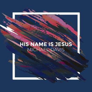 Album His Name Is Jesus from Michael Davis