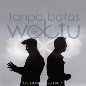 Dengarkan Tanpa Batas Waktu (8D Version) Feat. Fadly lagu dari Ade Govinda dengan lirik