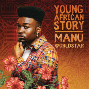 Listen to Young African Story song with lyrics from Manu WorldStar