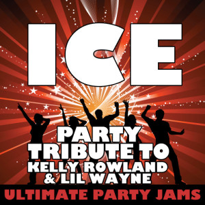 Ultimate Party Jams的專輯Ice (Party Tribute to Kelly Rowland & Lil Wayne)