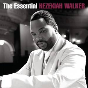 Album The Essential Hezekiah Walker from Hezekiah Walker