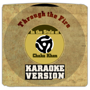 Karaoke - Ameritz的專輯Through the Fire (In the Style of Chaka Khan) [Karaoke Version] - Single