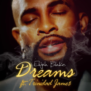 Album Dreams (feat. Trinidad James) from Elijah Blake