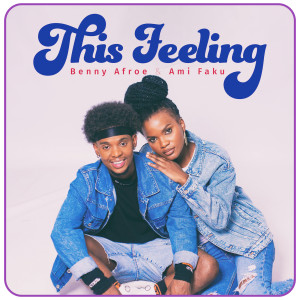 Listen to This Feeling song with lyrics from Benny Afroe