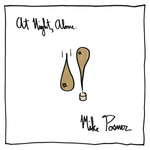 At Night, Alone. 2016 Mike Posner