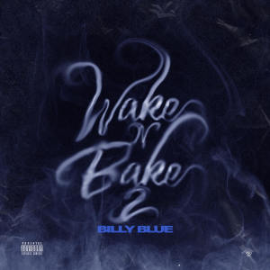 Album Wake N Bake 2 (Explicit) from Billy Blue