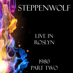 Album Live in Roslyn 1980 Part Two from Steppenwolf