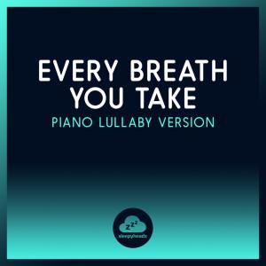 Album Every Breath You Take (Piano Lullaby Version) from Sleepyheadz