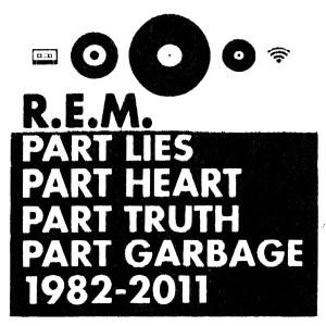 Part Lies, Part Heart, Part Truth, Part Garbage: 1982-2011 2011 R.E.M.