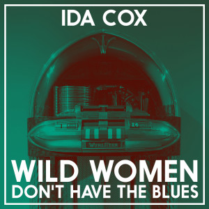 Album Wild Women Don't Have the Blues from Ida Cox