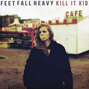 Album Feet Fall Heavy from Kill It Kid