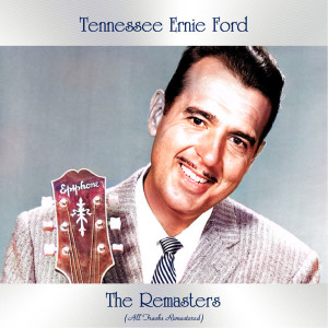 Album The Remasters (All Tracks Remastered) (Explicit) from Tennessee Ernie Ford