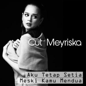 Dengarkan Aku Tetap Setia Meski Kamu Mendua lagu dari Cut Meyriska dengan lirik