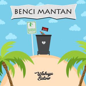 Dengarkan Benci Mantanmu lagu dari Wahyu Selow dengan lirik