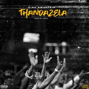 Album Thandazela(Explicit) from King SweetKid