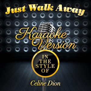 Karaoke - Ameritz的專輯Just Walk Away (In the Style of Celine Dion) [Karaoke Version] - Single