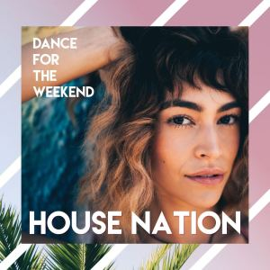 Album Dance for the Weekend // House Nation from Various Artists