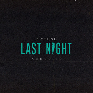 Album Last Night (Acoustic) from B Young