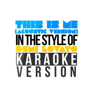 Karaoke - Ameritz的專輯This Is Me (Acoustic Version) [In the Style of Demi Lovato] [Karaoke Version] - Single