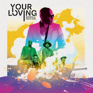 Album Your Loving from Sauti Sol