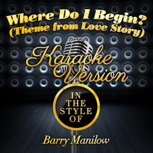 Karaoke - Ameritz的專輯Where Do I Begin? (Theme from Love Story) [In the Style of Barry Manilow] [Karaoke Version] - Single