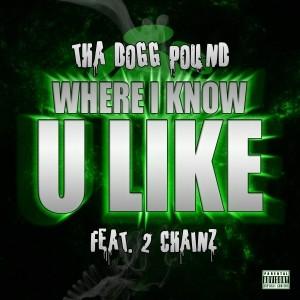 Album Where I Know U Like (feat. 2 Chainz) - Single from Tha Dogg Pound