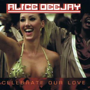 收聽Alice DJ的Celebrate Our Love歌詞歌曲