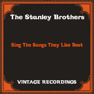 Album Sing the Songs They Like Best (Hq Remastered) from The Stanley Brothers
