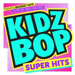 Kidz Bop Kids的專輯KIDZ BOP Super Hits