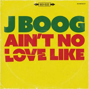 Ain't No Love Like dari J Boog